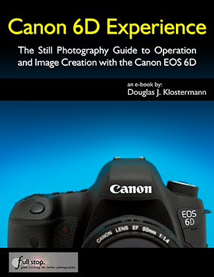 Canon 6D Experience - The Still Photography Guide 